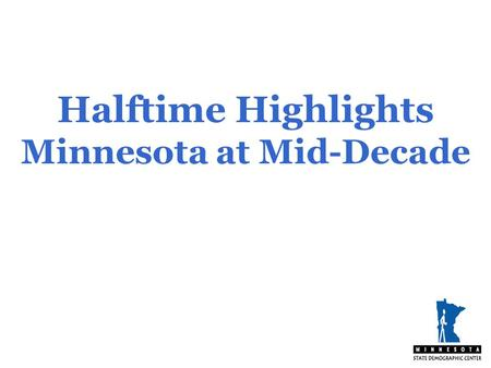 Halftime Highlights Minnesota at Mid-Decade. Minnesota Ranks 1 st in home ownership 2 nd in labor force participation 3 rd highest in high school completion.