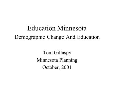 Education Minnesota Demographic Change And Education Tom Gillaspy Minnesota Planning October, 2001.