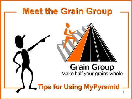 1 Tips for Using MyPyramid Meet the Grain Group. 2 Grains are good for you! Eating foods rich in fiber, such as whole grains, provides several health.