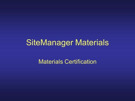 SiteManager Materials Materials Certification. SiteManager Support System SSS Data Base Two Ways To Access Now Useful Information.
