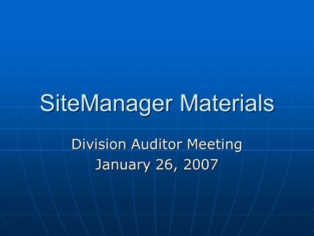 SiteManager Materials Division Auditor Meeting January 26, 2007.
