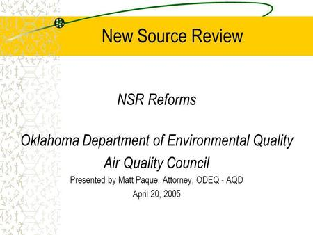 New Source Review NSR Reforms Oklahoma Department of Environmental Quality Air Quality Council Presented by Matt Paque, Attorney, ODEQ - AQD April 20,