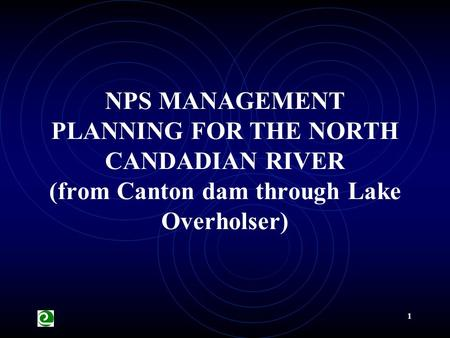 1 NPS MANAGEMENT PLANNING FOR THE NORTH CANDADIAN RIVER (from Canton dam through Lake Overholser)