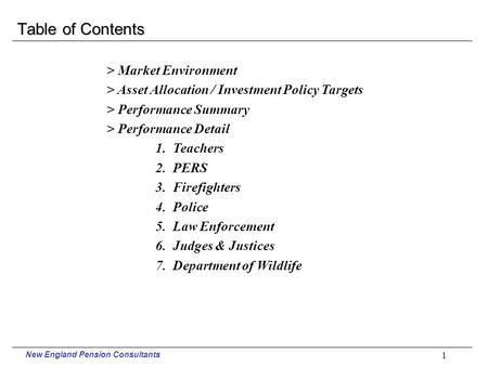 New England Pension Consultants. 1 Table of Contents > Market Environment > Asset Allocation / Investment Policy Targets > Performance Summary > Performance.