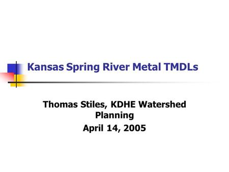 Kansas Spring River Metal TMDLs Thomas Stiles, KDHE Watershed Planning April 14, 2005.