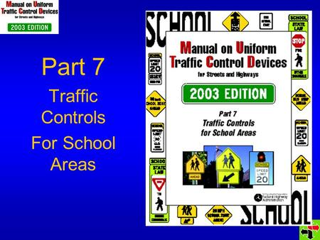 Part 7 Traffic Controls For School Areas. Section 7A.01 STANDARD statement changed to GUIDANCE statement TCDs in school areas should be related to: Volume,