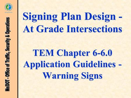 Signing Plan Design - At Grade Intersections TEM Chapter 6-6.0 Application Guidelines - Warning Signs.