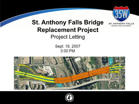 St. Anthony Falls Bridge Replacement Project Project Letting Sept. 19, 2007 3:00 PM.