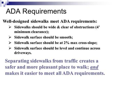 ADA Requirements Well-designed sidewalks meet ADA requirements: