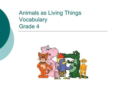 Animals as Living Things Vocabulary Grade 4