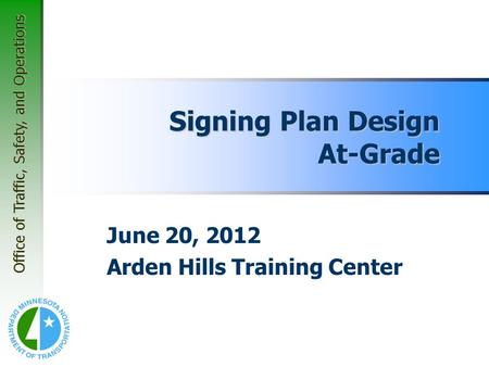Office of Traffic, Safety, and Operations June 20, 2012 Arden Hills Training Center Signing Plan Design At-Grade.