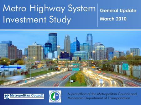 General Update March 2010. Background As the region grows, increased travel demand on our aging Metro Highway System will continue to create additional.