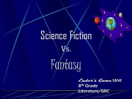 Science Fiction Vs. Fantasy Enders Game Unit 8 th Grade Literature/GRC.