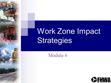 Work Zone Impact Strategies Module 6. TMP Overview3 Identification of TMP Strategies Should be based on: type of work zone traffic conditions anticipated.