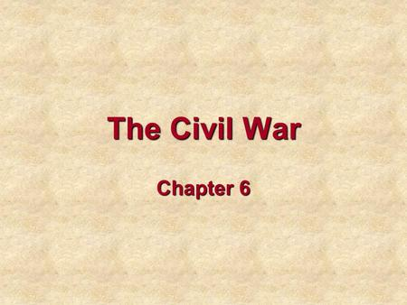 The Civil War Chapter 6.
