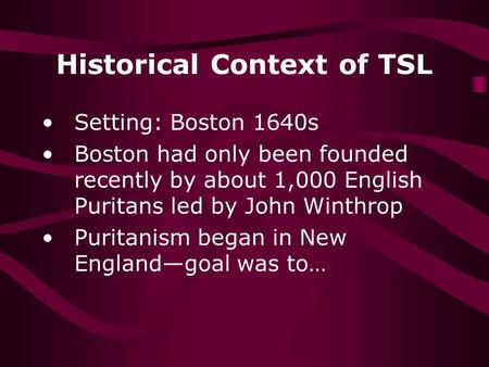 Historical Context of TSL Setting: Boston 1640s Boston had only been founded recently by about 1,000 English Puritans led by John Winthrop Puritanism began.