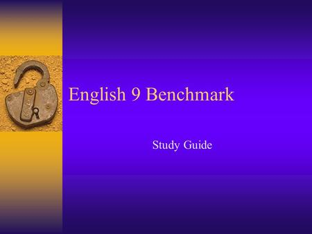 English 9 Benchmark Study Guide. Setting Time and place of the story Analyzing the setting helps the reader understand the meaning of the story What is.