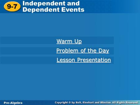 Independent and Dependent Events 9-7