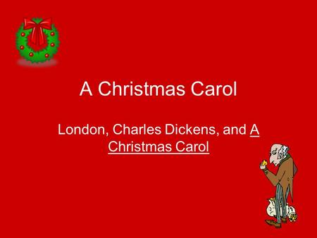 A Christmas Carol London, Charles Dickens, and A Christmas Carol.