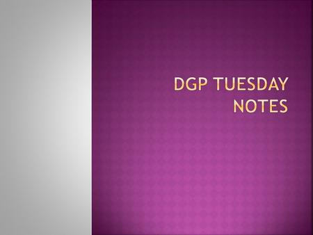 DGP Tuesday Notes.