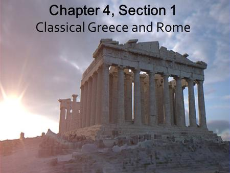 Chapter 4, Section 1 Classical Greece and Rome
