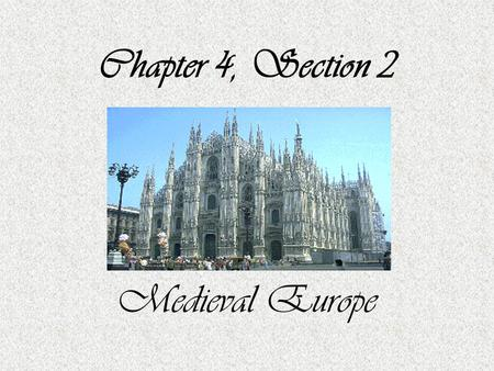 Chapter 4, Section 2 Medieval Europe.