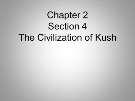 Chapter 2 Section 4 The Civilization of Kush