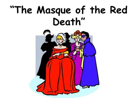 """The Masque of the Red Death"""