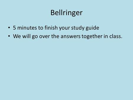 Bellringer 5 minutes to finish your study guide