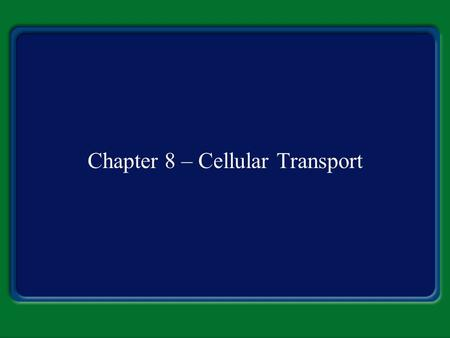 Chapter 8 – Cellular Transport