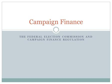 The Federal Election Commission and campaign finance Regulation