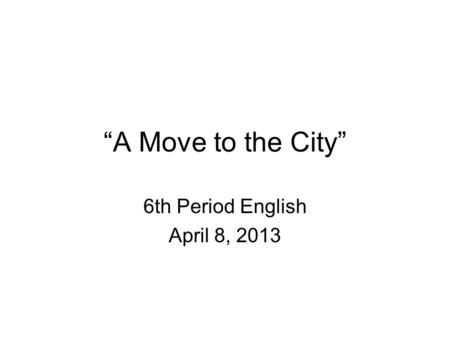 A Move to the City 6th Period English April 8, 2013.
