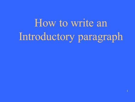 1 How to write an Introductory paragraph 2 When you write an introductory paragraph, keep in mind that... Writing an introductory paragraph is like greeting.