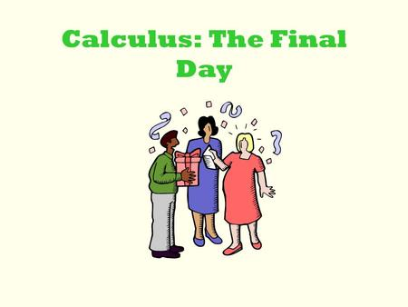 Calculus: The Final Day Final Year Quotes One's work may be finished some day, but one's education never. -- Alexandre Dumas He who laughs, lasts.