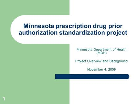 1 Minnesota prescription drug prior authorization standardization project Minnesota Department of Health (MDH) Project Overview and Background November.