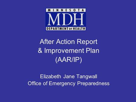 After Action Report & Improvement Plan (AAR/IP) Elizabeth Jane Tangwall Office of Emergency Preparedness.