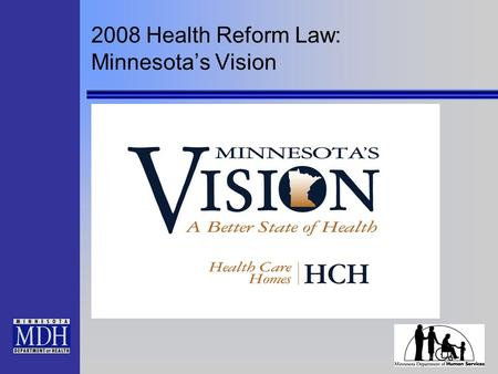 2008 Health Reform Law: Minnesotas Vision. Certification as HCH is Voluntary Certification requirements are met at certification, at the end of year one.