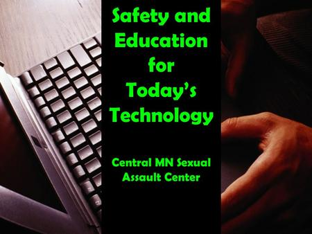 Safety and Education for Todays Technology Central MN Sexual Assault Center.