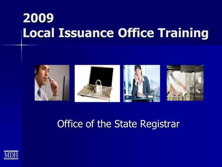 2009 Local Issuance Office Training Office of the State Registrar.