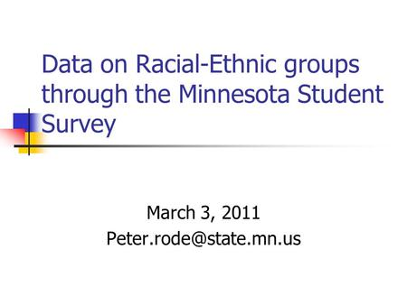 Data on Racial-Ethnic groups through the Minnesota Student Survey March 3, 2011