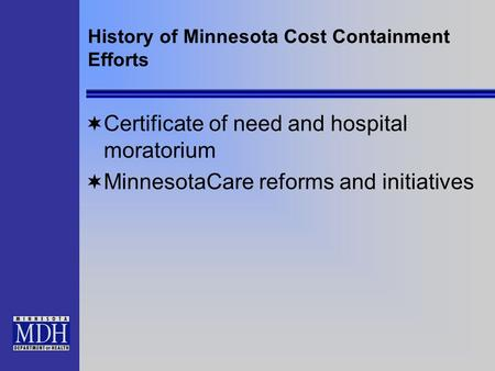 History of Minnesota Cost Containment Efforts Certificate of need and hospital moratorium MinnesotaCare reforms and initiatives.