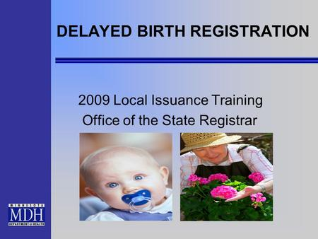DELAYED BIRTH REGISTRATION 2009 Local Issuance Training Office of the State Registrar.