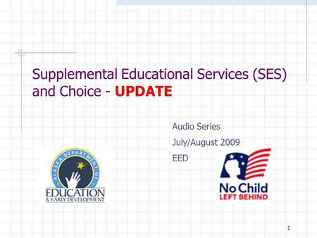 1 Supplemental Educational Services (SES) and Choice - UPDATE Audio Series July/August 2009 EED.