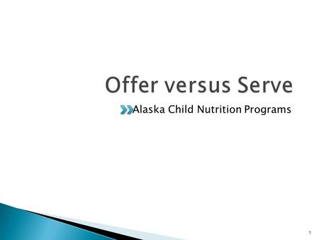 Alaska Child Nutrition Programs 1. Only required for senior high schools for the NSLP, optional for lower grades Optional for the SBP at all grade levels.