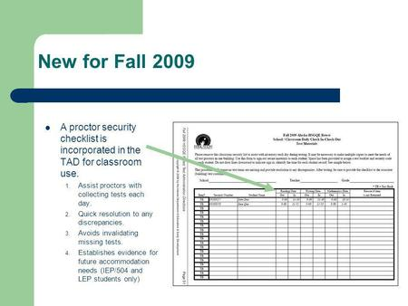 New for Fall 2009 A proctor security checklist is incorporated in the TAD for classroom use. 1. Assist proctors with collecting tests each day. 2. Quick.