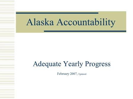 Alaska Accountability Adequate Yearly Progress February 2007, Updated.