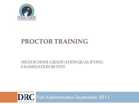 PROCTOR TRAINING HIGH SCHOOL GRADUATION QUALIFYING EXAMINATION RETEST 1 Fall Administration September 2011.