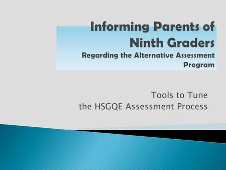Tools to Tune the HSGQE Assessment Process. 4 AAC 06.775(e) A district shall provide a description of the assessment requirements and options for graduation.