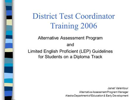 Alaska Department of Education & Early Development District Test Coordinator Training 2006 Alternative Assessment Program and Limited English Proficient.