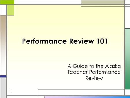 Performance Review 101 A Guide to the Alaska Teacher Performance Review 1.